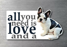 All you need is a French Bulldog  sticker quality 7 year vinyl pup breed dog