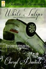 White Tulips : The Flower of Forgiveness by Cheryl A. Daniels (2013, Paperback)