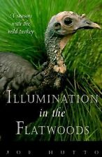 Illumination in the Flatwoods : A Season with the Wild Turkey by Joe Hutto...