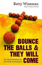 Bounce the Balls & They Will Come: A Coach's Passion for the Great Commission