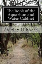 The Book of the Aquarium and Water Cabinet by Shirley Hibberd (2014, Paperback)