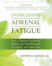 Overcoming Adrenal Fatigue : How to Restore Hormonal Balance and Feel...