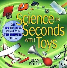 Science in Seconds with Toys : Over 100 Experiments You Can Do in Ten Minutes...