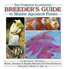 The Complete Illustrated Breeders Guide to Marine Aquarium Fishes By Wittenri...