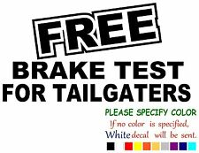 Free Brake Test For Tailgaters Funny Vinyl Decal Sticker Car Window laptop 7""