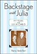 Backstage with Julia : My Years with Julia Child by Nancy Verde Barr (2007,...