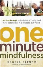 One-Minute Mindfulness : 50 Simple Ways to Find Peace, Clarity, and New...