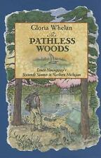 The Pathless Woods : Ernest Hemingway's Sixteenth Summer in Northern Michigan...