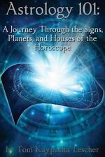 Astrology 101: a Journey Through the Signs, Planets and Houses of the...