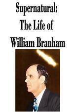 Supernatural : The Life of William Branham by William Branham (2013, Paperback)