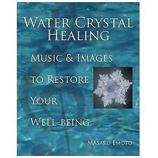 Water Crystal Healing: Music and Images to Restore Your Well-Being Masaru Emoto