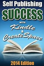 Self Publishing Success: Self Publishing Success with Kindle and CreateSpace...