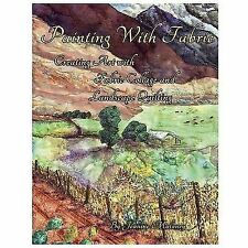Painting with Fabric : Creating Art with Fabric Collage and Landscape...