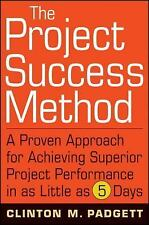 The Project Success Method: A Proven Approach for Achieving Superior Project Pe