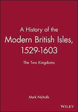 A History of the Modern British Isles, 1529-1603: The Two Kingdoms by Mark...