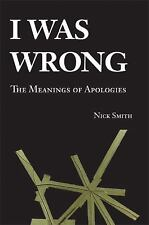 I Was Wrong : The Meanings of Apologies by Nick Smith (2008, Paperback)