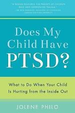 Does My Child Have PTSD? : What to Do When Your Child Is Hurting from the...