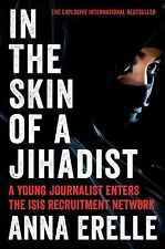 In the Skin of a Jihadist : A Young Journalist Enters the ISIS Recruitment...