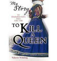 To Kill a Queen: An Elizabethan Girl's Diary, 1583 -1586 by Valerie Wilding...