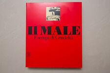 IL MALE - Esempi di crudeltà - Skira - 2005