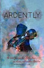 Ardently : The Most Famous Love Declarations in Classic and Modern Literature...