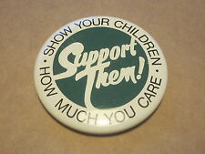 "vintage Show Your Children How Much You Care Support Them 2 1/4"" button"