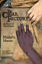 Story River Bks.: The Cigar Factory : A Novel of Charleston by Michele Moore...