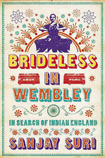 Brideless in Wembley: In Search of Indian England by Sanjay Suri (Paperback,...