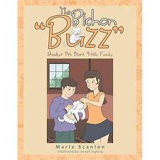The Bichon Buzz : Goodbye Pet Store, Hello Family by Marie Scanlon (2012,...