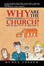 Why Are the Young People Leaving the Church : What We Need to Do to Keep Them...