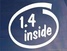 1.4 INSIDE Novelty Car/Window/Bumper Sticker - Ideal for 1.4 litre/1400cc engine