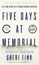 Five Days at Memorial : Life and Death in a Storm-Ravaged Hospital by Sheri...