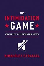 The Intimidation Game : How the Left Is Silencing Free Speech by Kimberley...