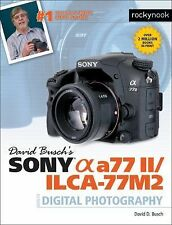 David Busch's Sony Alpha A77 II/ILCA-77M2 Guide to Digital Photography by...