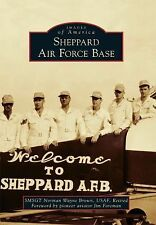 Images of America: Sheppard Air Force Base by Smsgt Norman Wayne Brown USAF...