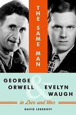 The Same Man: George Orwell and Evelyn Waugh in Love and War, Lebedoff, David, G