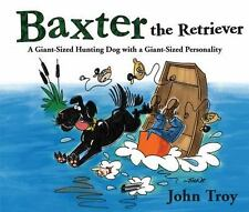 Baxter the Retriever: A Giant-Sized Hunting Dog with a Giant-Sized Per-ExLibrary