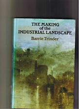 THE MAKING OF THE INDUSTRIAL LANDSCAPE - BARRIE TRINDER