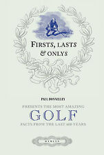 Firsts, Lasts & Onlys: Presents the Most Amazing Golf Facts from the Last 600 Ye