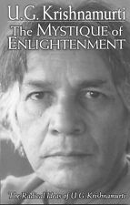 The Mystique of Enlightenment : The Radical Ideas of U. G. Krishnamurti by U....