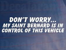 DON'T WORRY MY SAINT BERNARD IS IN CONTROL OF THIS VEHICLE Car/Van Dog Sticker