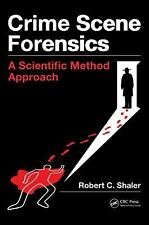 Crime Scene Forensics : A Scientific Method Approach by Robert C. Shaler...