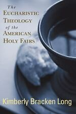 The Eucharistic Theology of the American Holy Fairs, Long, Kimberly Bracken, New