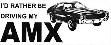 AMC emblem decal I'd Rather Be Driving My AMX Chevy Ford Dodge Honda Toyota