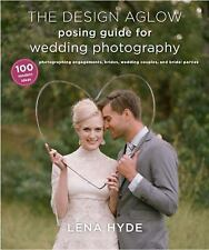 The Design Aglow Posing Guide for Wedding Photography: 100 Modern Ideas for Phot