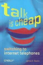 Talk Is Cheap : Switching to Internet Telephones by James E. Gaskin (2005,...