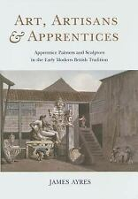 Art, Artisans and Apprentices : Apprentice Painters and Sculptors in the...
