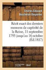 Recit Exact des Derniers Momens de Captivite de la Reine, 11 Septembre 1793...