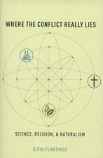 Where the Conflict Really Lies : Science, Religion, and Naturalism by Alvin...