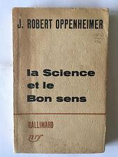 LA SCIENCE ET LE BON SENS 1955 OPPENHEIMER GALLIMARD